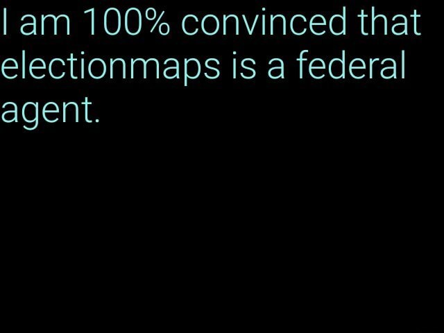 Am 100% convinced that electionmaps is a federal agent meme