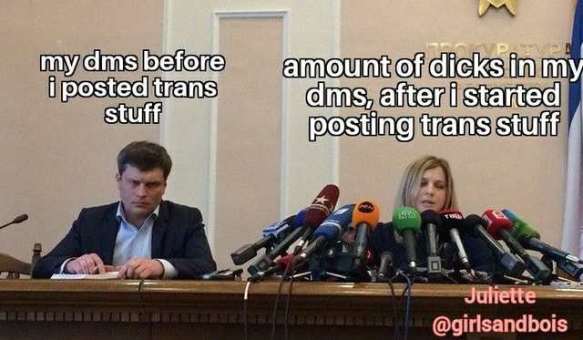 My dms before amount of dicks in my i posted trans dms, after i started stuff posting trans stuff meme