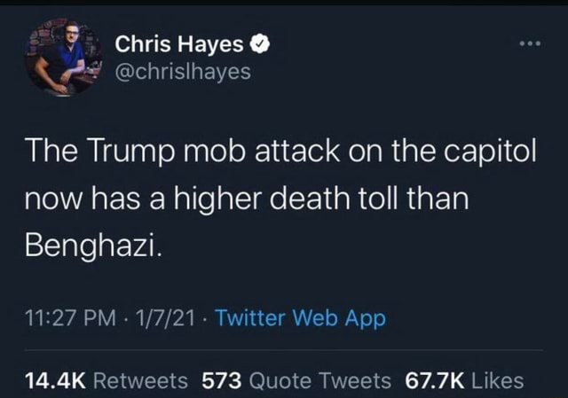 Chris Hayes The Trump mob attack on the capitol now has a higher death toll than Benghazi memes