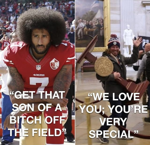 GET THAT WE LOVE SON OFA I YOU YOU'RE BITCH OFF VERY THE FIELD SPECIAL memes