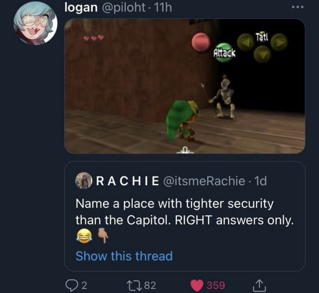 Logan piloht Tatl ai GA RA CHIE itsmeRachie id Name a place with tighter security than the Capitol. RIGHT answers only. Show this thread 2 82 35 it, memes