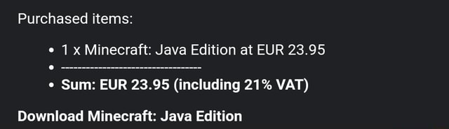 Purchased items 1 x Minecraft Java Edition at EUR 23.95 Sum EUR 23.95 including 21% VAT Download Minecraft Java Edition memes