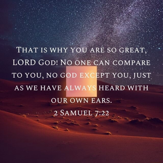 THAT IS WHY YOU ARE SO GREAT, LORD Gop No ONE CAN COMPARE TO YOU, NO EPT You, JUST AS WE HAVE ALWA HEARD WITH OUR OWN EARS. SAMUEL meme