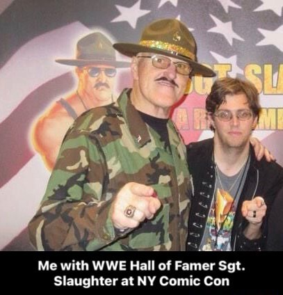 Me with WWE Hall of Famer Sgt. Slaughter at NY Comic Con Me with WWE Hall of Famer Sgt. Slaughter at NY Comic Con meme