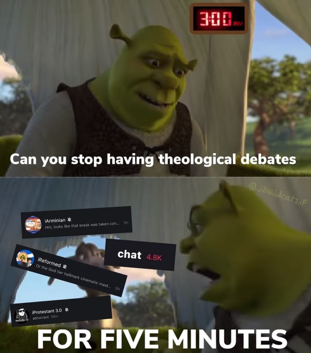 Can you stop having theological debates ian chat FOR FIVE MINUTES memes