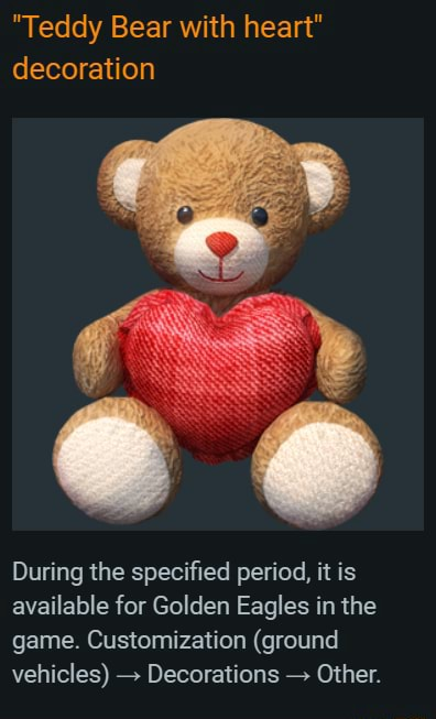 Teddy Bear with heart decoration During the specified period, it is available for Golden Eagles in the game. Customization ground vehicles Decorations  Other meme