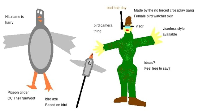 Bad hair Made by the no forced crossplay gang His name is Female bird watcher skin han bird camera visor less visorless style thina available ideas Feel free to say Pigeon glider OC TheTrueWoot pird axe memes