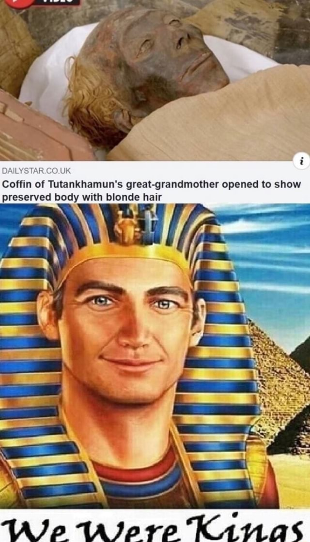 DAILYSTAR.CO.UK Coffin of Tutankhamun's great grandmother opened to show preserved body with blonde hair memes