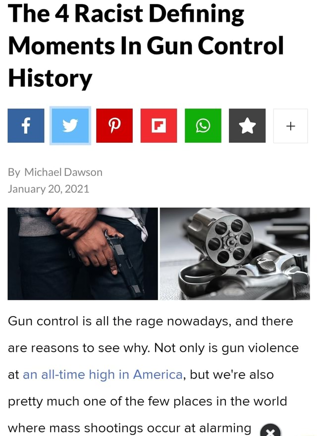 The 4 Racist Defining Moments In Gun Control History OBOE By Michael Dawson January 20, 2021 Gun control is all the rage nowadays, and there are reasons to see why. Not only is gun violence at an all time high in America, but we're also pretty much one of the few places in the world where mass shootings occur at alarming memes