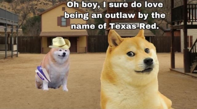 Oh boy, sure do love bemg an outlaw by the name of Texas Red meme