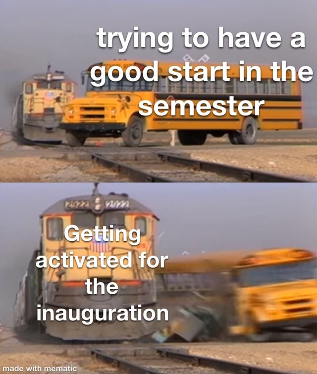 Trying to have a good start in the semester Getting activated for the inauguration memes