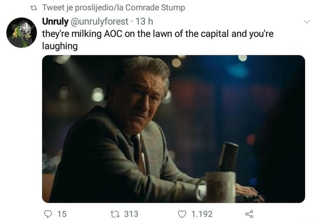 Tweet je Comrade Stump Unruly unrulyforest 13 h they're milking AOC on the lawn of the capital and you're 1.192 laughing memes
