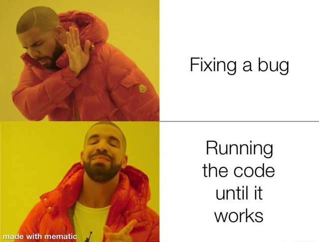 Fixing a bug Running the code until it works memes