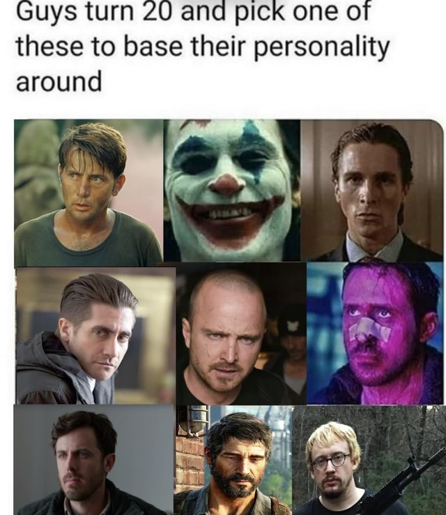Guys turn and PICK these to base their personality around meme