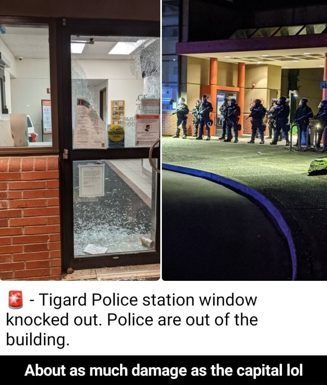 Gard Police station window knocked out. Police are out of the building. About as much damage as the capital lol About as much damage as the capital lol meme