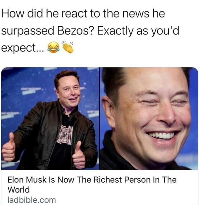 How did he react to the news he surpassed Bezos Exactly as you'd expect Elon Musk Is Now The Richest Person In The World memes