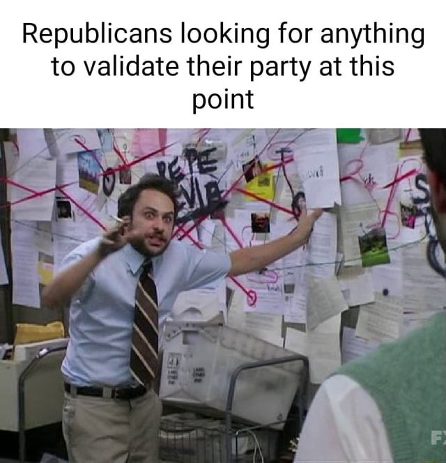 Republicans looking for anything to validate their party at this point memes