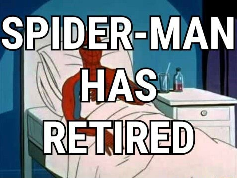SPIDER MAN HAS RETIRED memes