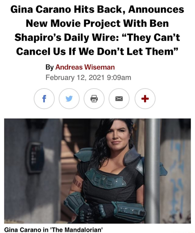 Gina Carano Hits Back, Announces New Movie Project With Ben Shapiro's Daily Wire  They Can't Cancel Us If We Do not Let Them By Andreas Wiseman February 12, 2021 Gina Carano in The Mandalorian memes