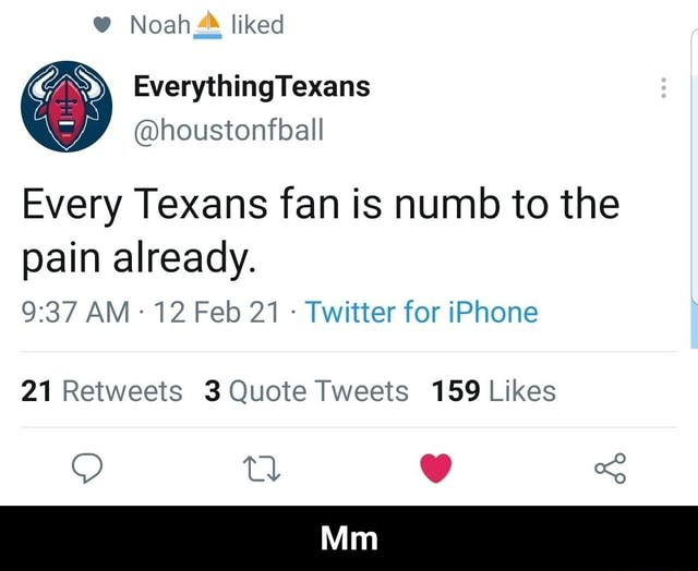 Noah liked EverythingTexans houstonfball Every Texans fan is numb to the pain already. AM 12 Feb 21  Twitter for iPhone Minn of  Mm memes