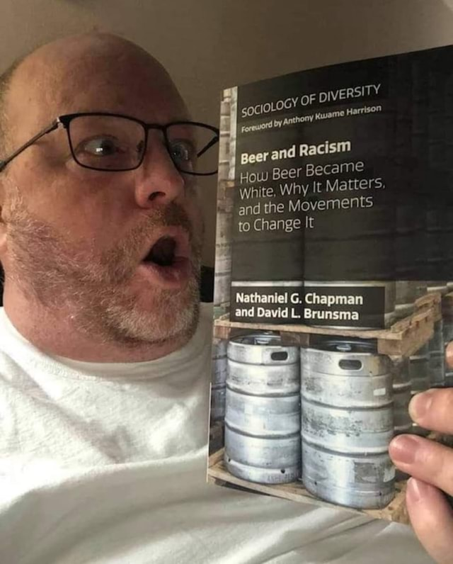 PIVERS TY OF Kwame Harrison peer and Racism How Beer Became White, Why It Matters and the Movements to Change It  Nathaniel Cha and David. Nathaniel L. Chapman David L memes