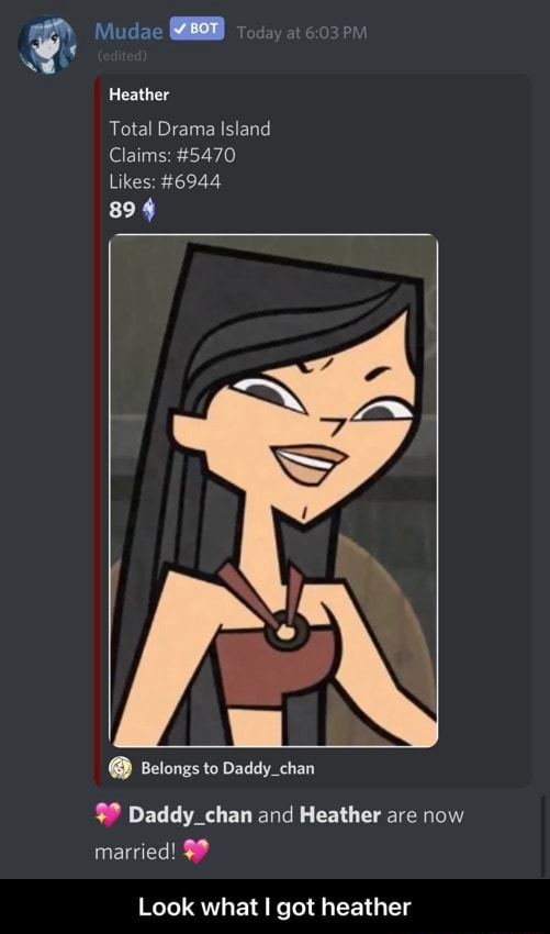 Mudae Today at Pm Heather Total Drama Island Claims 5470 Likes 6944 894  Belongs to Daddy chan Daddy chan and Heather are now married Look what I got heather  Look what I got heather memes
