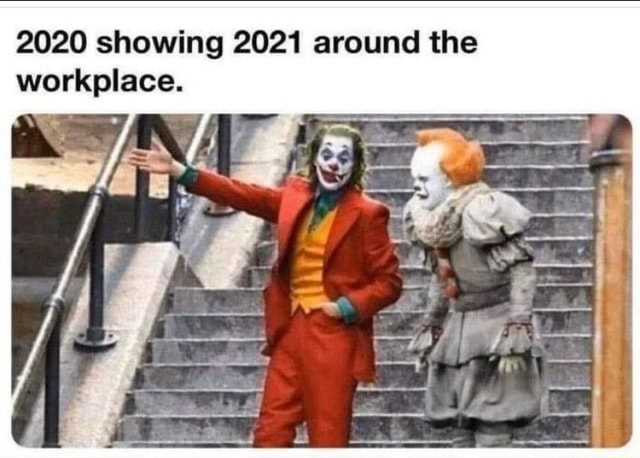 2020 showing 2021 around the workplace. Ge memes