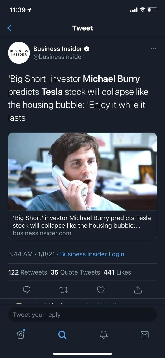 All Tweet iNSIDER Business Insider Big Short investor Michael Burry predicts Tesla stock will collapse like the housing bubble Enjoy it while it lasts Big Short investor Michael Burry predicts Tesla stock will collapse like the housing bubble AM Business Insider Login 122 35 441 Tweet your reply Q 8 meme