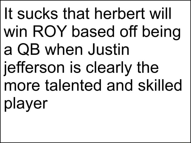 It sucks that herbert will win ROY based off being a QB when Justin jefferson is clearly the more talented and skilled player memes