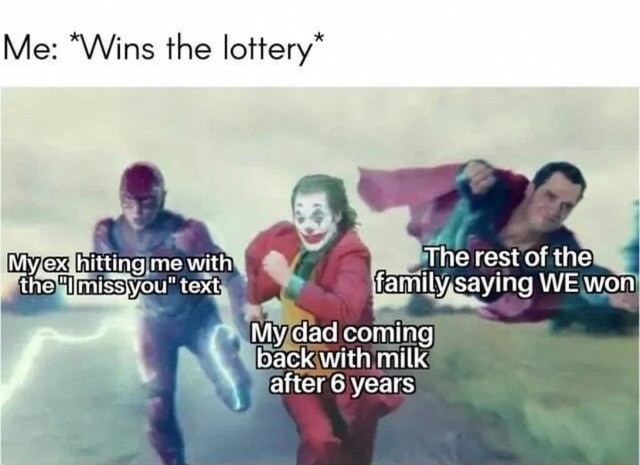 Me *Wins the lottery* hitting with The est cl the text fainily Ing WE won My dad coming back with milk after 6 years memes