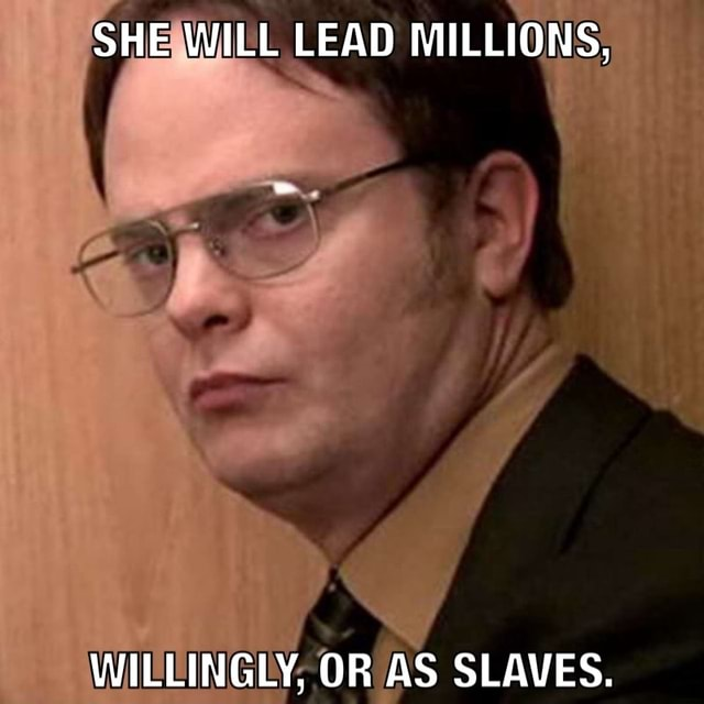 SHE WILL LEAD MILLIONS, WILLINGLY, OR AS SLAVES meme