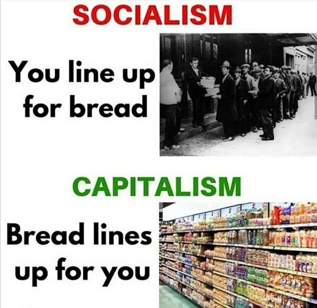 SOCIALISM You line up for bread Bread lines up for you meme