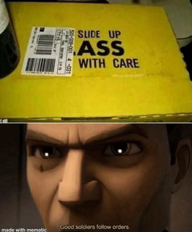 SUDE UP AS WITH CARE Good soldiers follow orders memes
