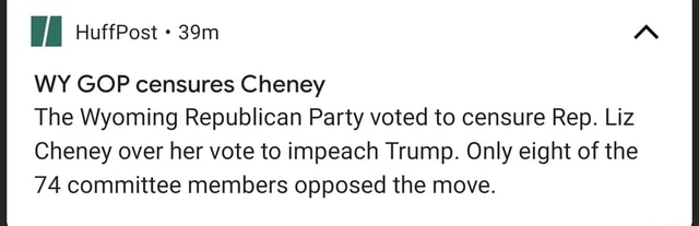 WY GOP censures Cheney The Wyoming Republican Party voted to censure Rep. Liz Cheney over her vote to impeach Trump. Only eight of the 74 committee members opposed the move memes