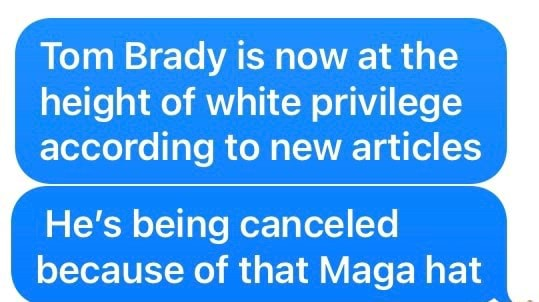 Tom Brady is now at the height of white privilege according to new articles He's being canceled because of that Maga hat memes