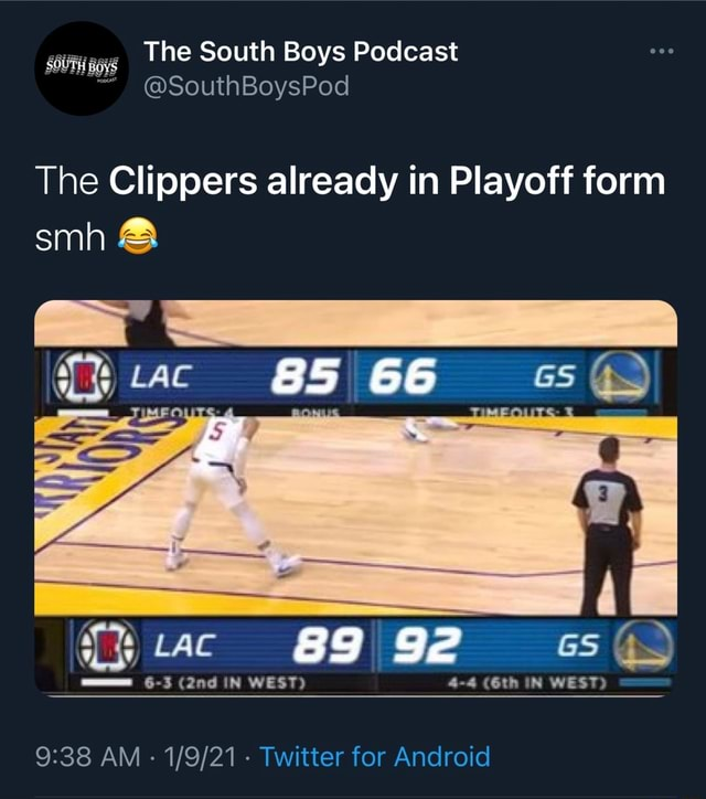 The South Boys Podcast SouthBoysPod SOUTH The Clippers already in Playoff form smh  and  LAC 85 66 LAC Ge s543 6 3 IN WEST 4 4 IN WEST AM memes
