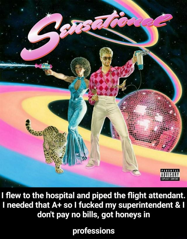 ADVISORY flew to the hospital and piped the flight attendant. I needed that A so I fucked my superintendent  and  do not pay no bills, got honeys in professions  professions memes