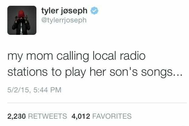 I tyler joseph tylerjoseph my mom calling local radio stations to play her son's songs PM 2,286 RETWEETS 4,012 FAVORITES memes