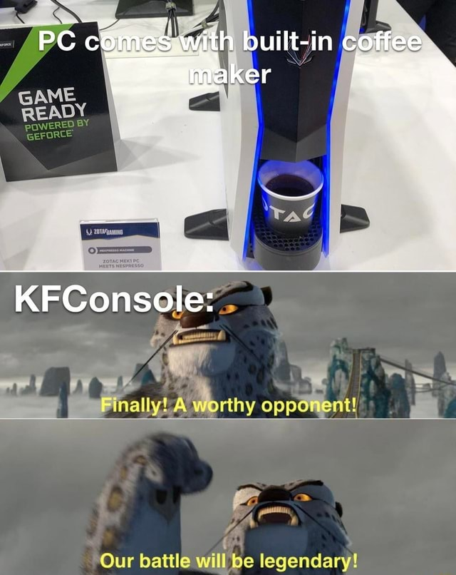 GAME PC comes with built in coffee RED BY KFConsole A worthy opponent y Our battle will be legendary memes