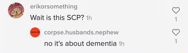 Erikorsomething Wait is this SCP th corpse.husbands.nephew no it's about dementia th memes