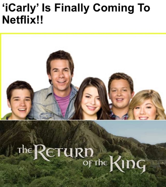 'iCarly Is Finally Coming To Netflix the RN oF the KING memes