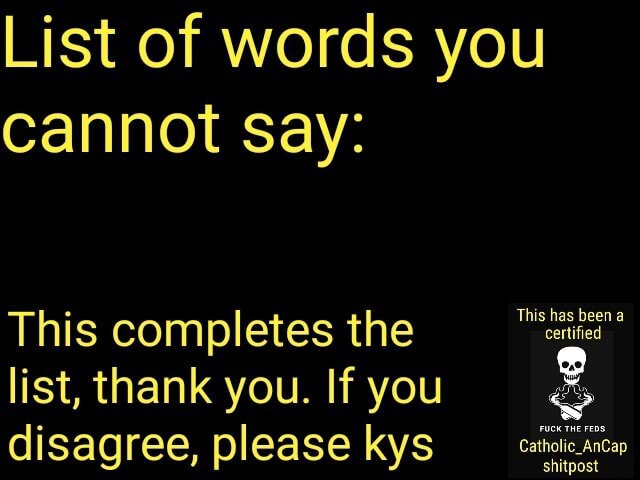 List of words you cannot say This completes the list, thank you. If you disagree, please kys hitp memes