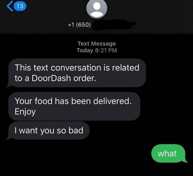 1 Text Message Today PM This text conversation is related to a DoorDash order. Your food has been delivered. Enjoy I want you so bad memes