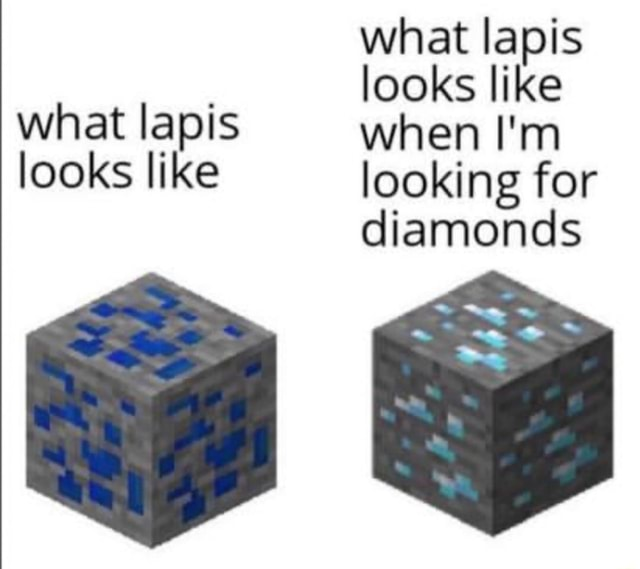 What lapis looks like what lapis when I'm looks like looking for diamonds meme