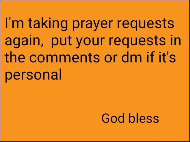 I'm taking prayer requests again, put your requests in the comments or dm if it's personal God bless memes