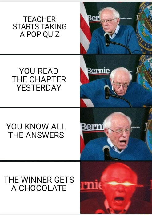 TEACHER STARTS TAKING POP QUIZ YOU READ THE CHAPTER YESTERDAY YOU KNOW ALL THE ANSWERS THE WINNER GETS A CHOCOLATE memes