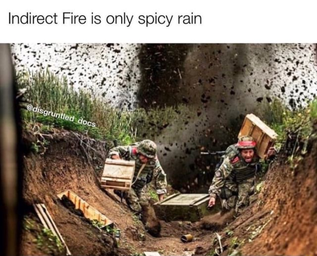 Indirect Fire is only spicy rain memes
