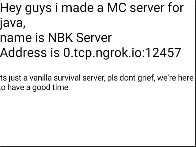 Hey guys i made a MC server for java, name is NBK Server Address is just a vanilla survival server, pls dont grief, we're here have a good time memes