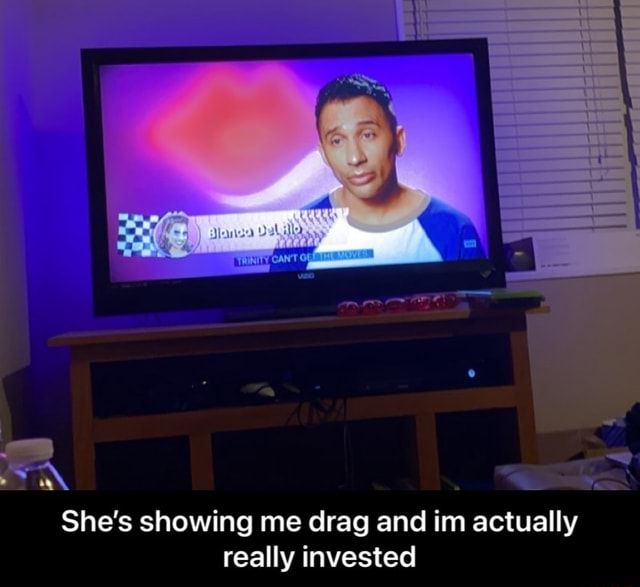 AN. She's showing me drag and im actually really invested She's showing me drag and im actually really invested memes