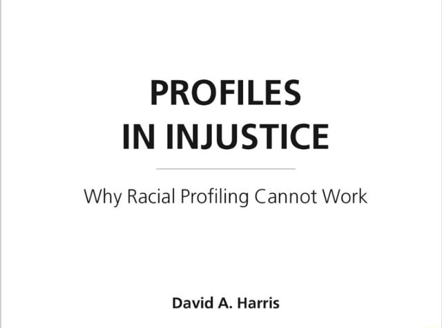 PROFILES IN INJUSTICE Why Racial Profiling Cannot Work David A. Harris memes